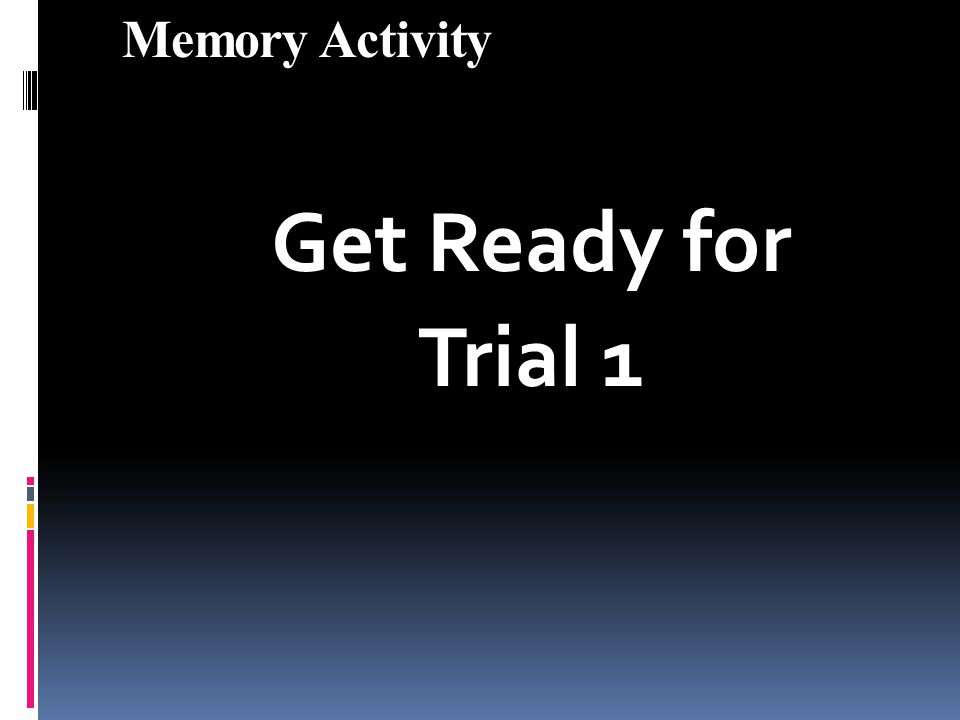 Memory Activity Get Ready for Trial 1