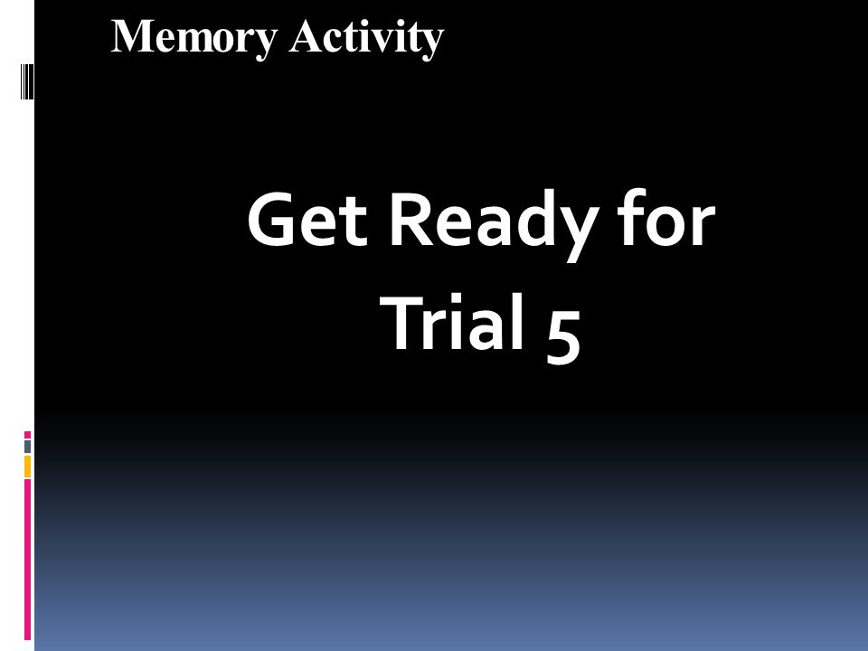 Memory Activity Get Ready for Trial 5