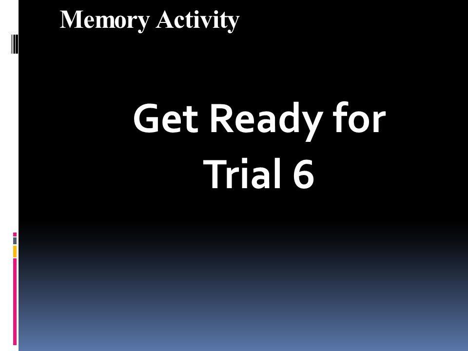 Memory Activity Get Ready for Trial 6