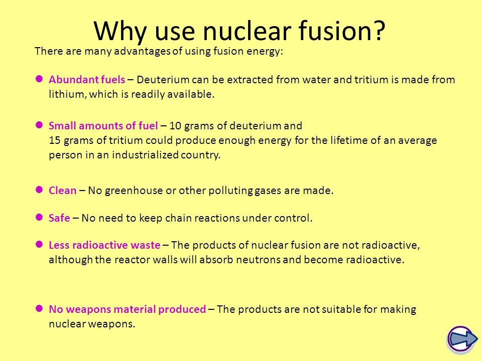 There are many advantages of using fusion energy: Why use nuclear fusion.