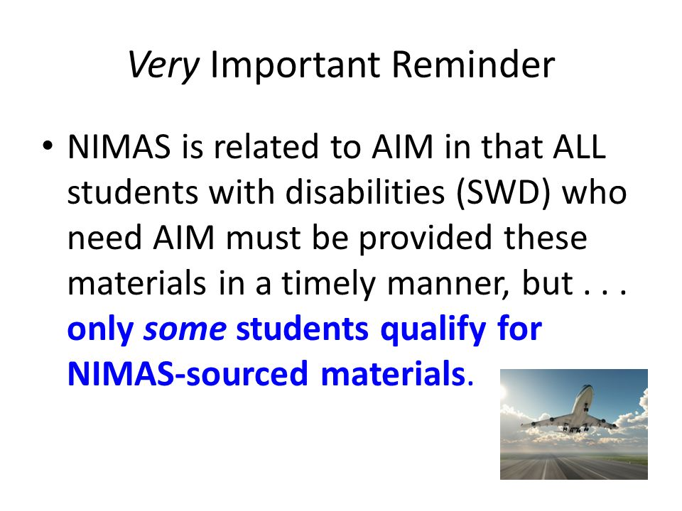 NIMAS-Sourced Materials Students may receive NIMAS-sourced materials through the NIMAC if they: (1) are served under IDEA; and (2) qualify under copyright law.