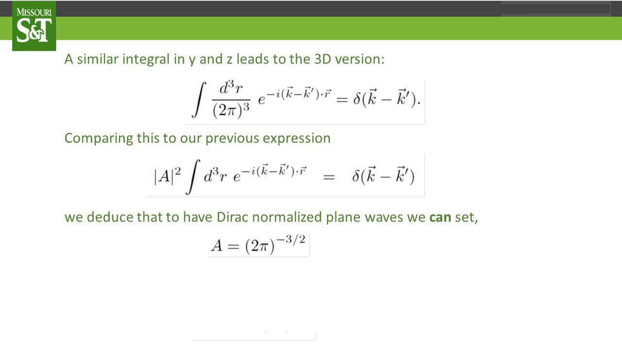 A similar integral in y and z leads to the 3D version: Comparing this to our previous expression we deduce that to have Dirac normalized plane waves we can set, giving, finally