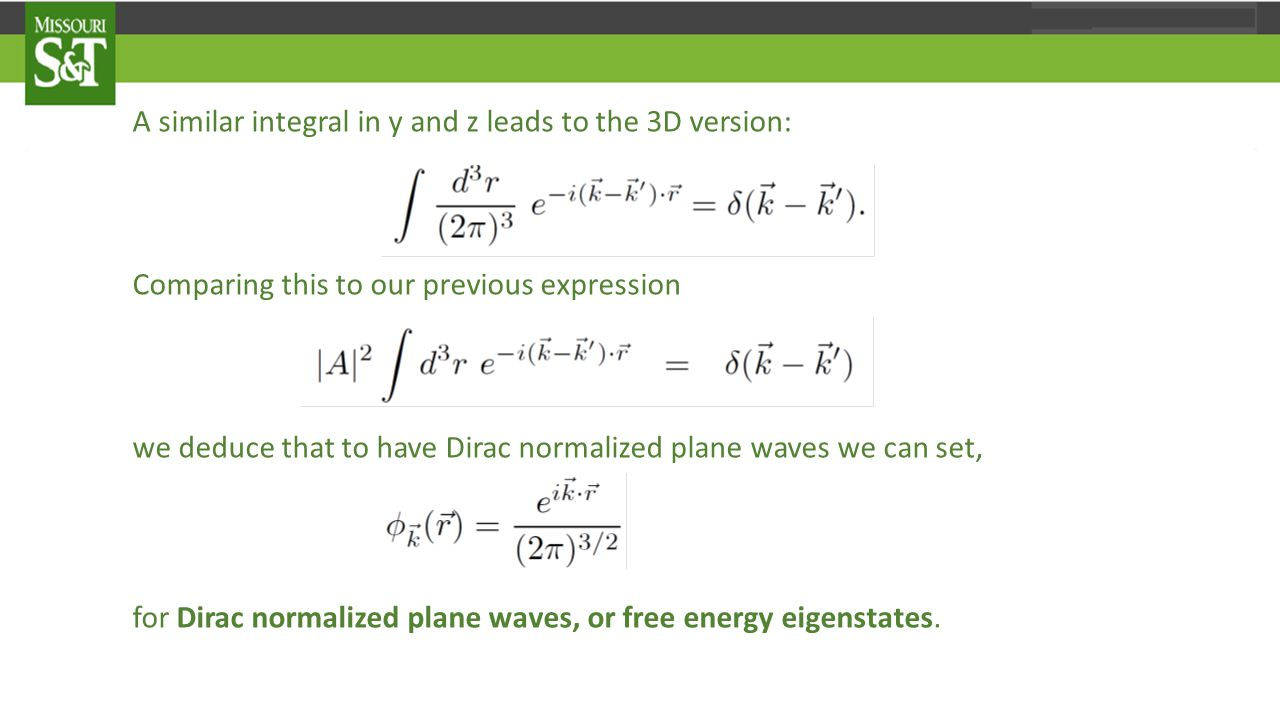A similar integral in y and z leads to the 3D version: Comparing this to our previous expression we deduce that to have Dirac normalized plane waves we can set, for Dirac normalized plane waves, or free energy eigenstates.
