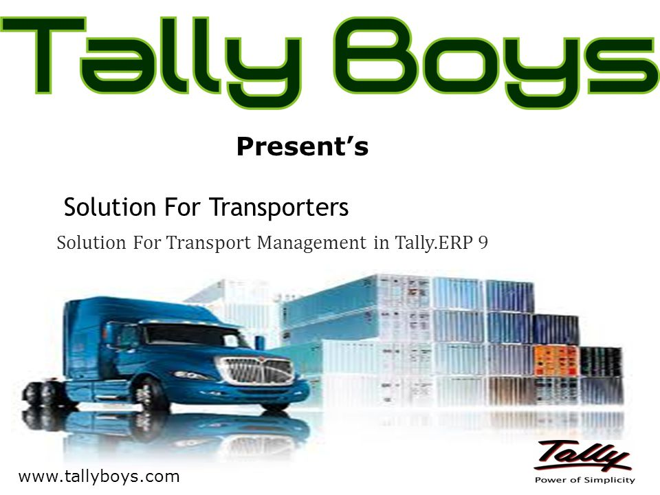 Solution For Transporters Solution For Transport Management in Tally.ERP 9 Present's www.tallyboys.com
