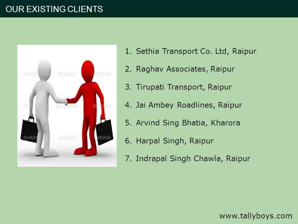 OUR EXISTING CLIENTS 1.Sethia Transport Co. Ltd, Raipur 2.Raghav Associates, Raipur 3.Tirupati Transport, Raipur 4.Jai Ambey Roadlines, Raipur 5.Arvin