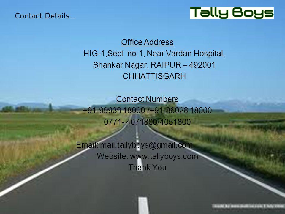 Contact Details… Office Address HIG-1,Sect no.1, Near Vardan Hospital, Shankar Nagar, RAIPUR – 492001 CHHATTISGARH Contact Numbers +91-99939 18000 /+9