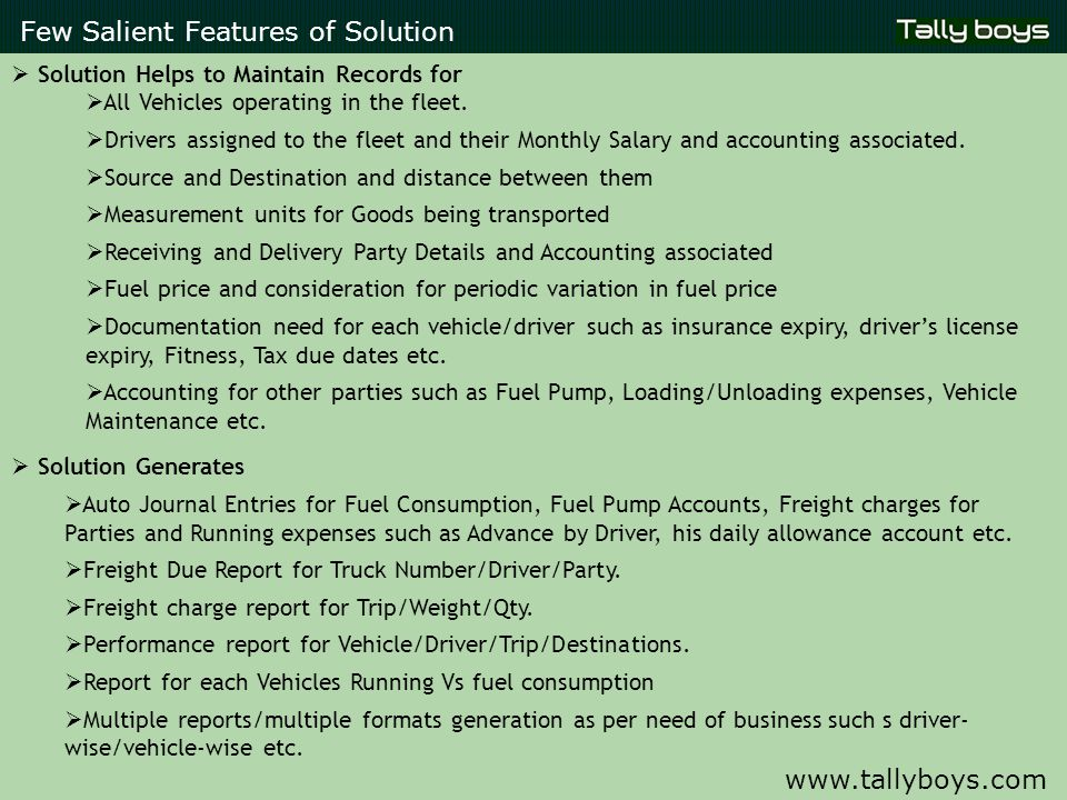 Few Salient Features of Solution  Solution Helps to Maintain Records for  All Vehicles operating in the fleet.  Drivers assigned to the fleet and t