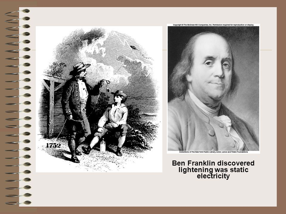 Ben Franklin discovered lightening was static electricity