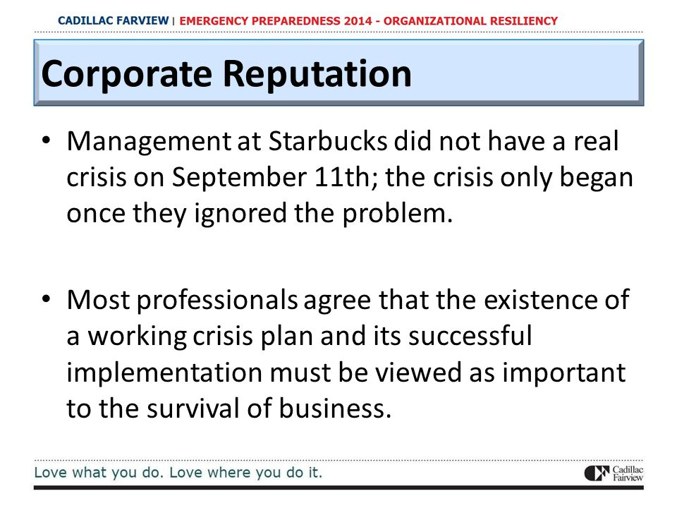 Corporate Reputation Management at Starbucks did not have a real crisis on September 11th; the crisis only began once they ignored the problem. Most p
