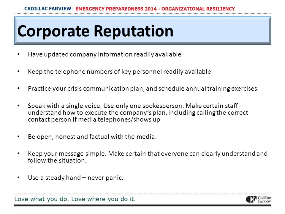 Corporate Reputation Have updated company information readily available Keep the telephone numbers of key personnel readily available Practice your cr
