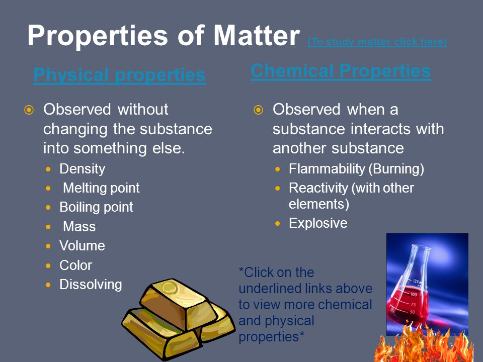 Properties of Matter (To study matter click here) (To study matter click here) Physical properties Chemical Properties  Observed without changing the