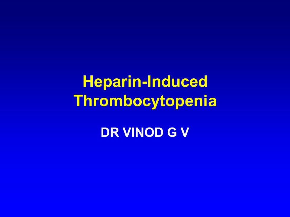 Heparin-Induced Thrombocytopenia DR VINOD G V