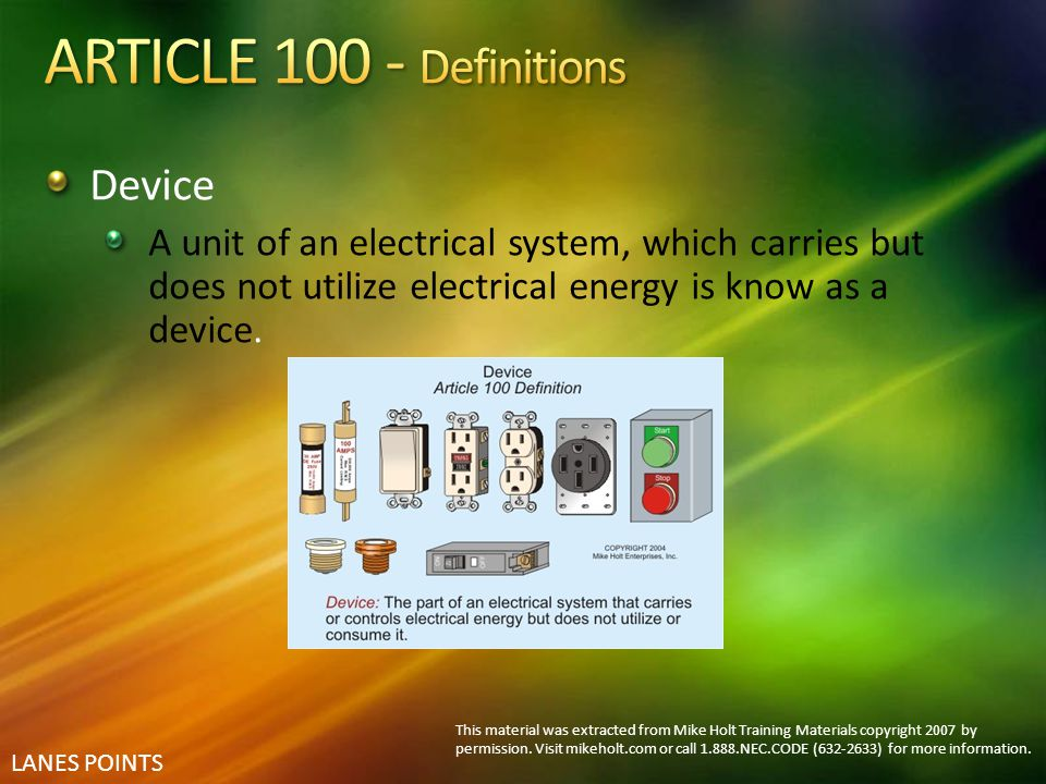 LANES POINTS Device A unit of an electrical system, which carries but does not utilize electrical energy is know as a device. This material was extrac