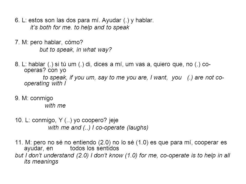 6. L: estos son las dos para mí. Ayudar (.) y hablar.