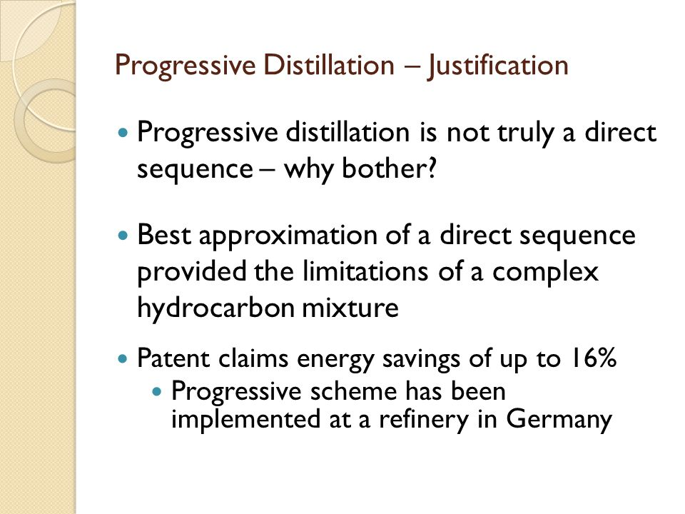 Progressive Distillation – Justification Progressive distillation is not truly a direct sequence – why bother? Best approximation of a direct sequence