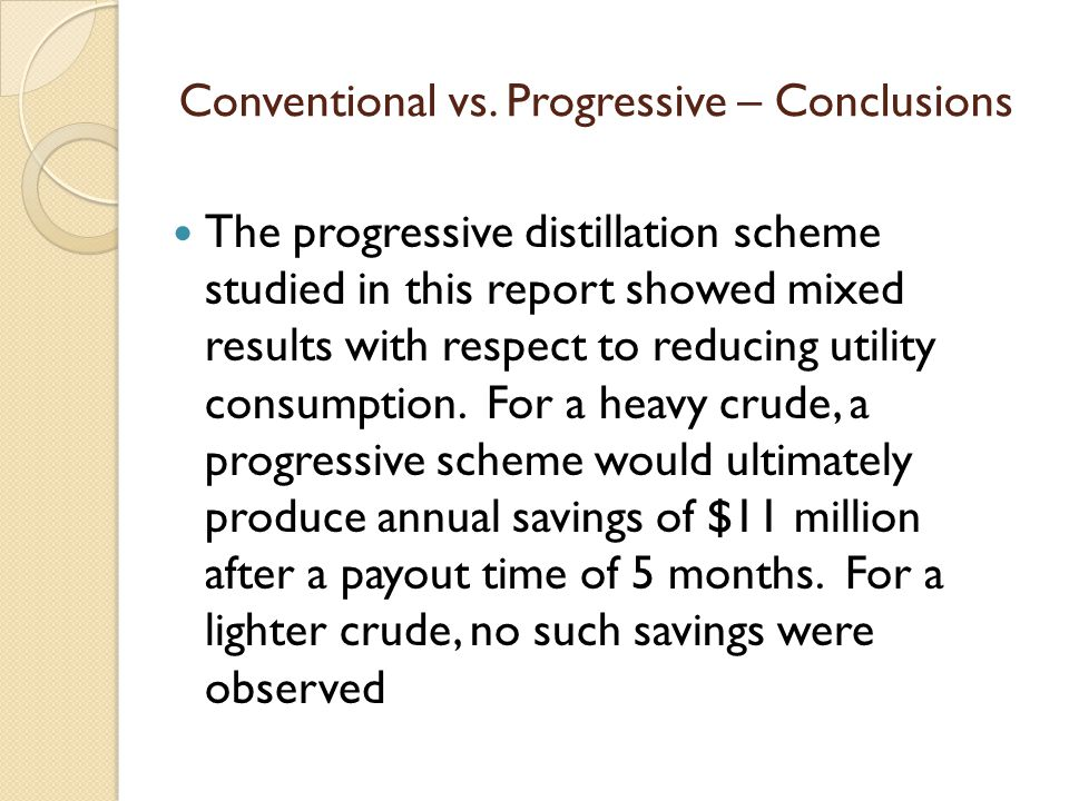 Conventional vs. Progressive – Conclusions The progressive distillation scheme studied in this report showed mixed results with respect to reducing ut