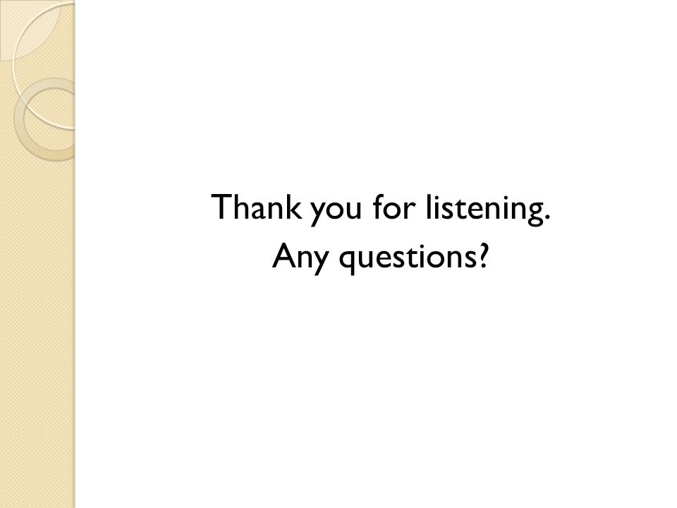 Thank you for listening. Any questions?