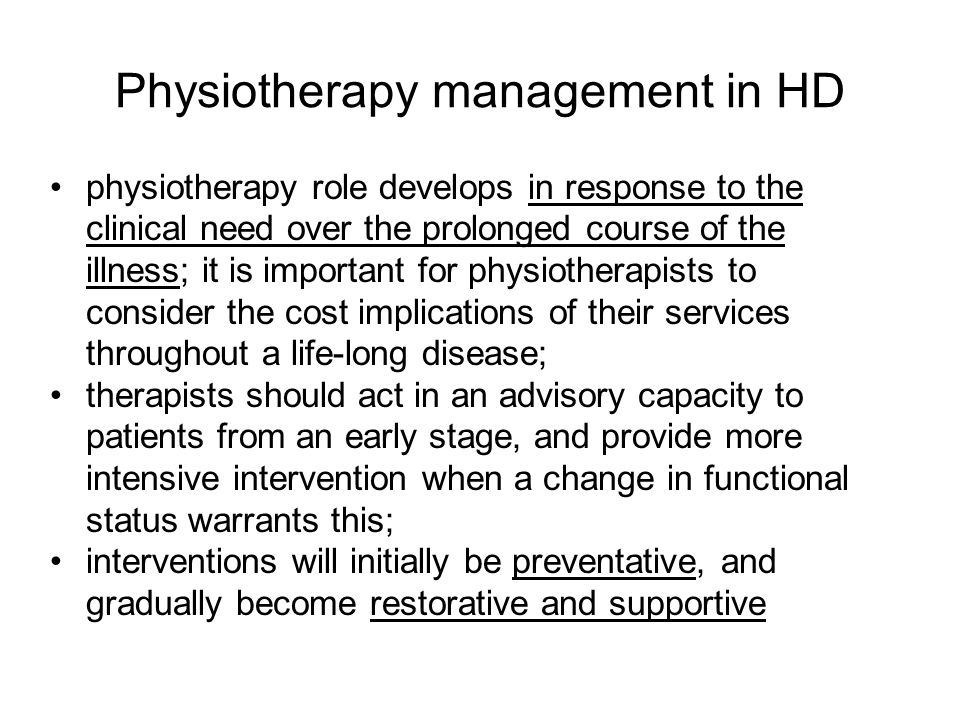 Physiotherapy management in HD physiotherapy role develops in response to the clinical need over the prolonged course of the illness; it is important