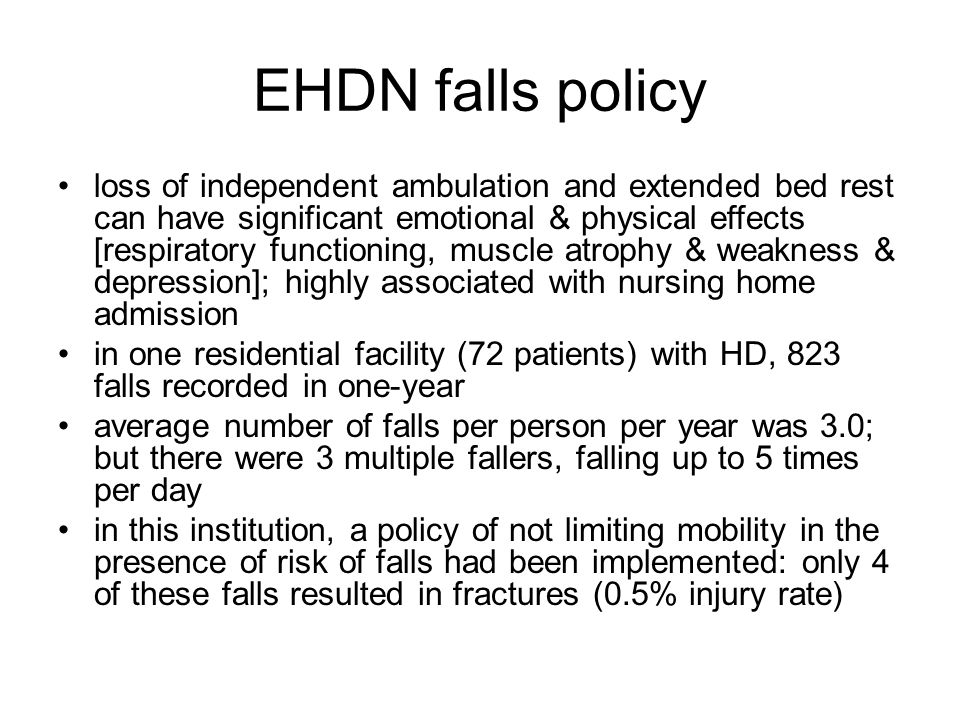 EHDN falls policy loss of independent ambulation and extended bed rest can have significant emotional & physical effects [respiratory functioning, mus