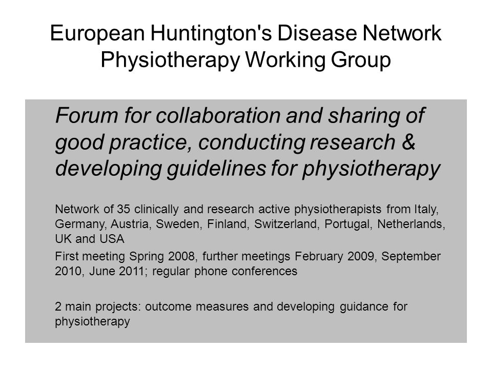 European Huntington's Disease Network Physiotherapy Working Group Forum for collaboration and sharing of good practice, conducting research & developi