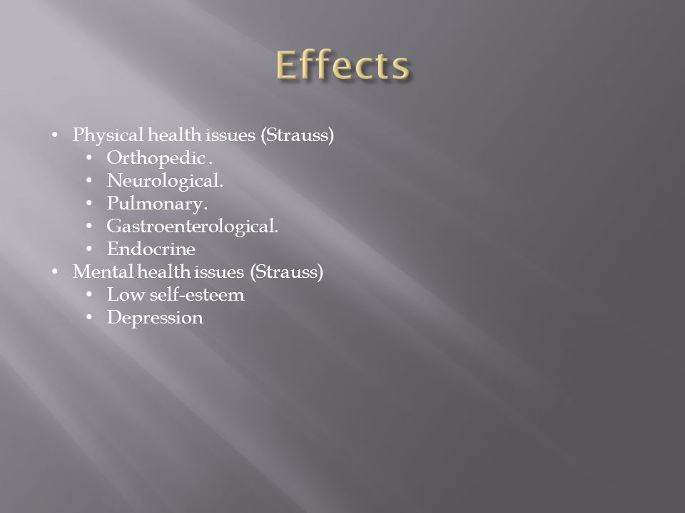 Physical health issues (Strauss) Orthopedic. Neurological.