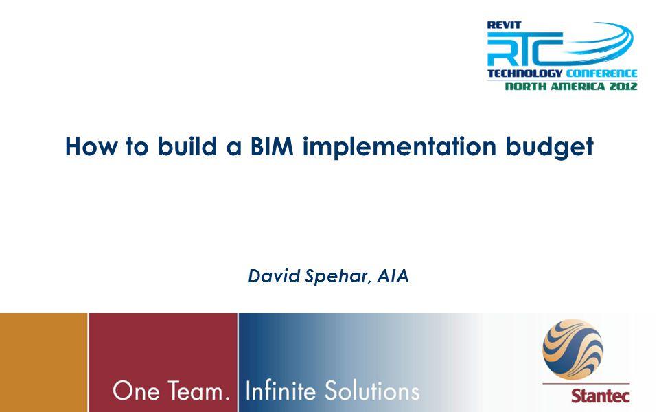 How to build a BIM implementation budget David Spehar, AIA