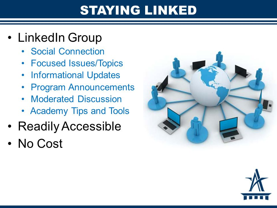 LinkedIn Group Social Connection Focused Issues/Topics Informational Updates Program Announcements Moderated Discussion Academy Tips and Tools Readily