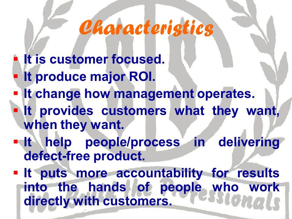 Characteristics  It is customer focused. It produce major ROI.