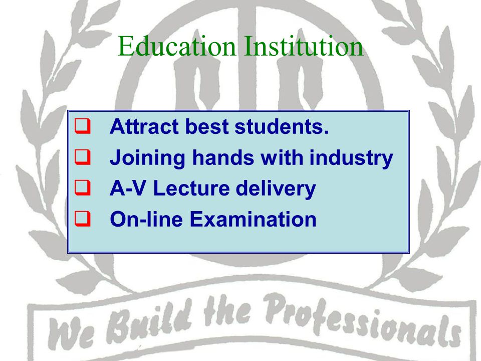 Education Institution  Attract best students.