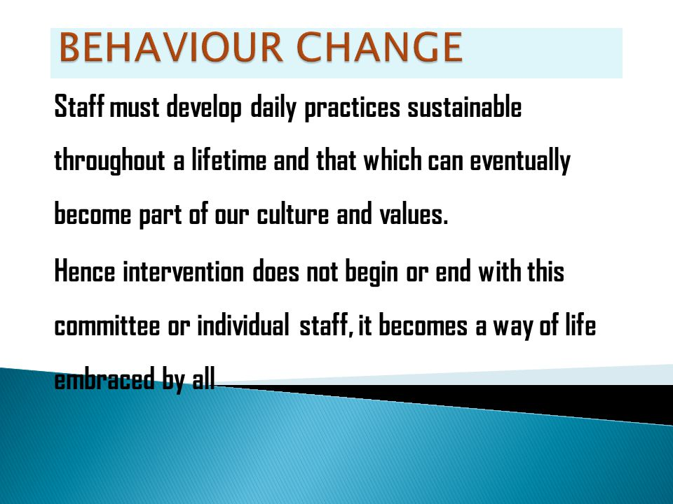 Staff must develop daily practices sustainable throughout a lifetime and that which can eventually become part of our culture and values. Hence interv