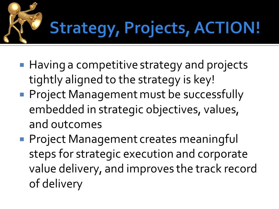  Having a competitive strategy and projects tightly aligned to the strategy is key.