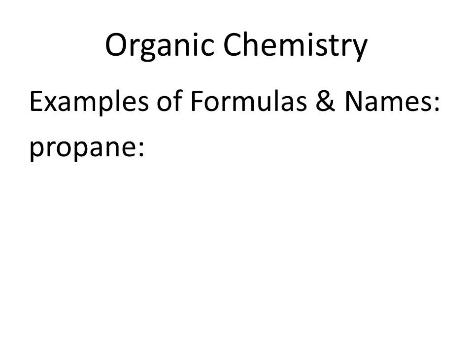 Organic Chemistry Examples of Formulas & Names: propane: