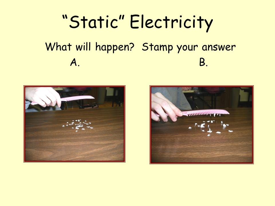 Static Electricity What will happen Stamp your answer A. B.