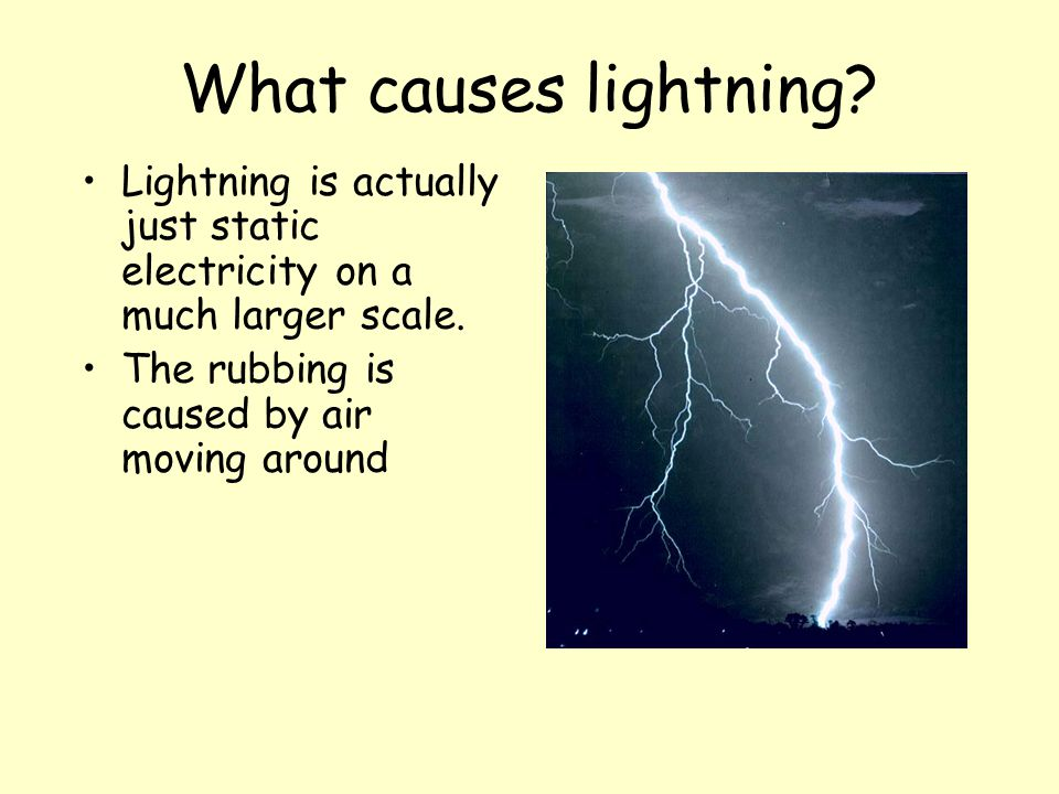 What causes lightning. Lightning is actually just static electricity on a much larger scale.