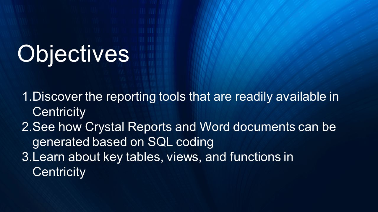 Objectives 1.Discover the reporting tools that are readily available in Centricity 2.See how Crystal Reports and Word documents can be generated based