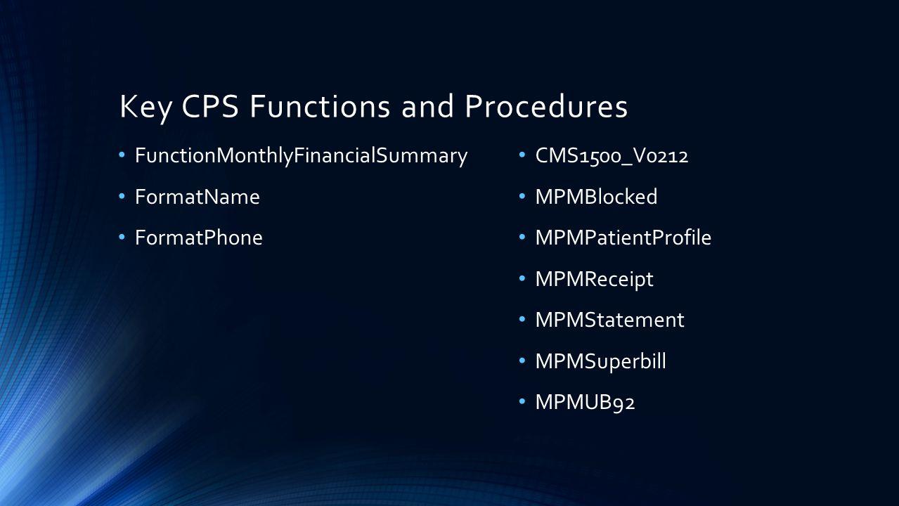 Key CPS Functions and Procedures FunctionMonthlyFinancialSummary FormatName FormatPhone CMS1500_V0212 MPMBlocked MPMPatientProfile MPMReceipt MPMState
