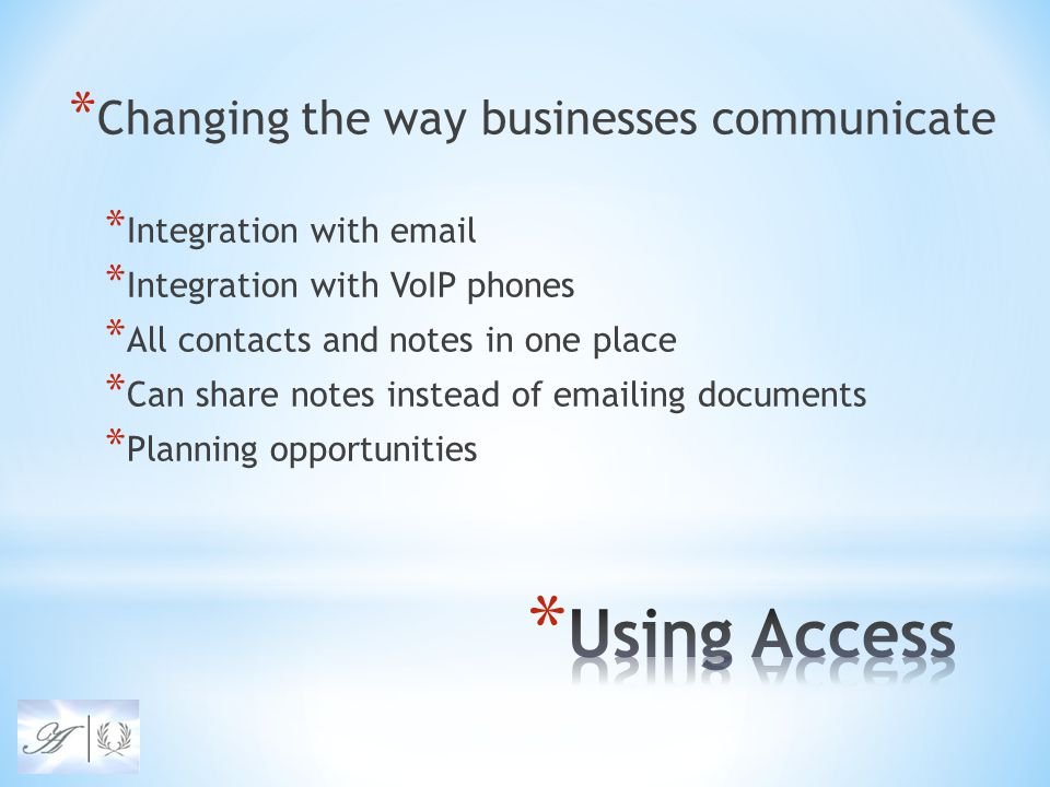 * Changing the way businesses communicate * Integration with email * Integration with VoIP phones * All contacts and notes in one place * Can share notes instead of emailing documents * Planning opportunities