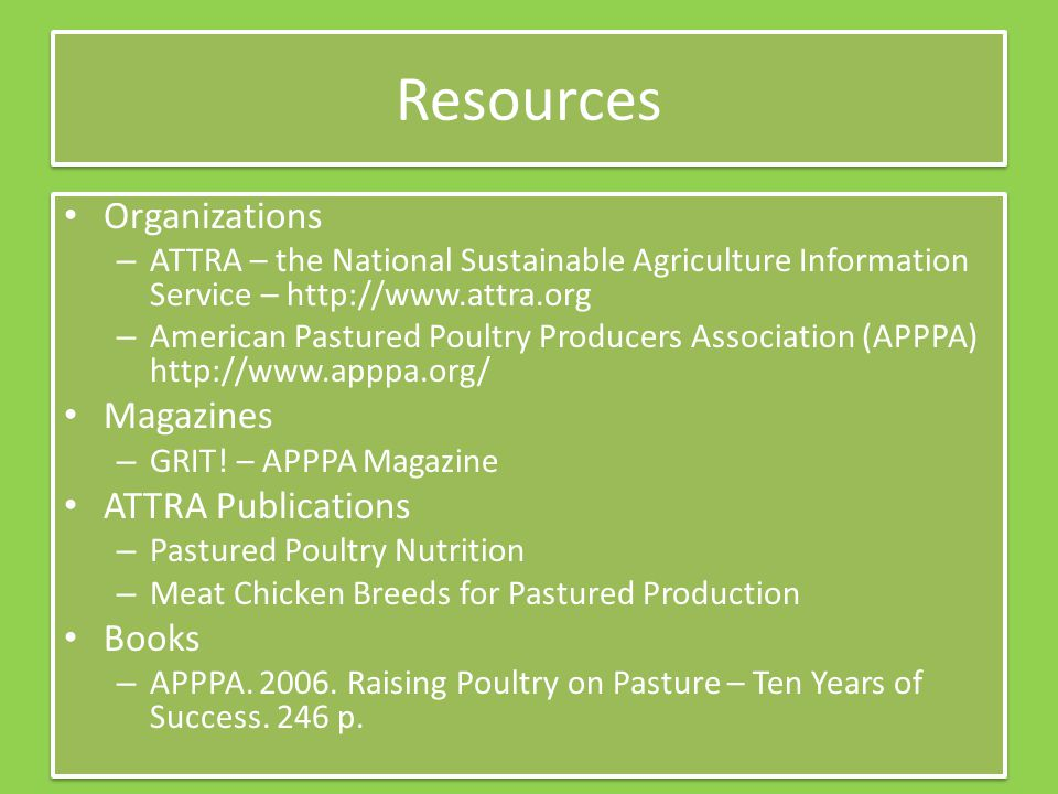 Resources Organizations – ATTRA – the National Sustainable Agriculture Information Service – http://www.attra.org – American Pastured Poultry Producer