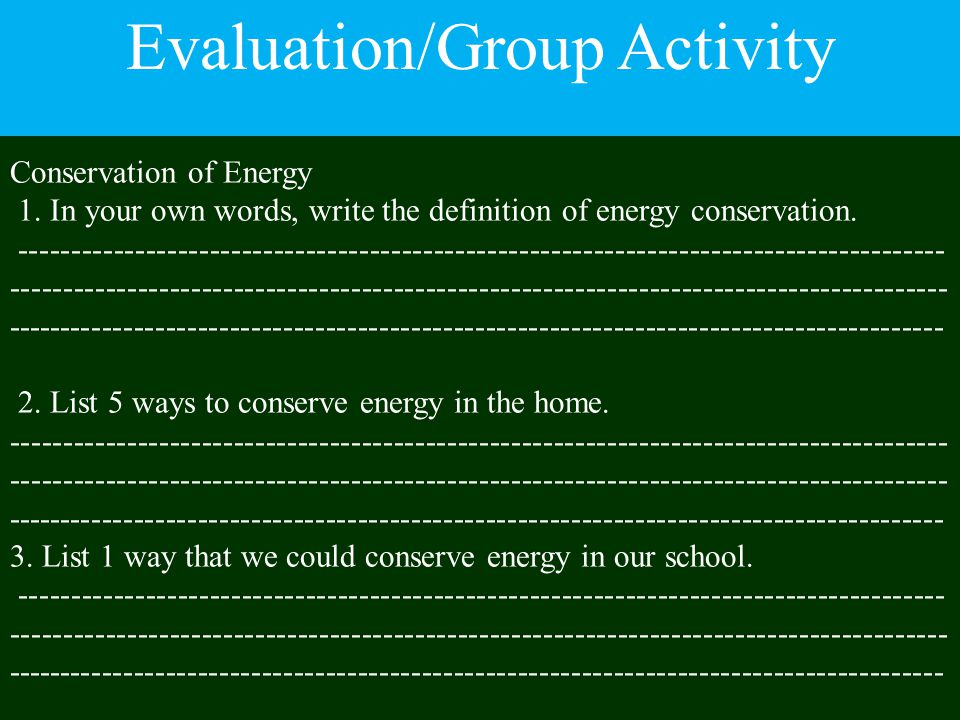 Conservation of Energy 1. In your own words, write the definition of energy conservation. ------------------------------------------------------------