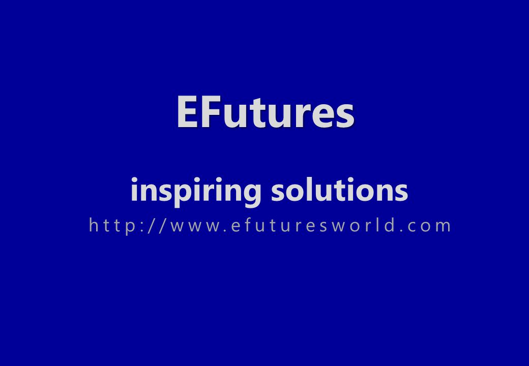 inspiring solutions http://www.efuturesworld.com EFutures