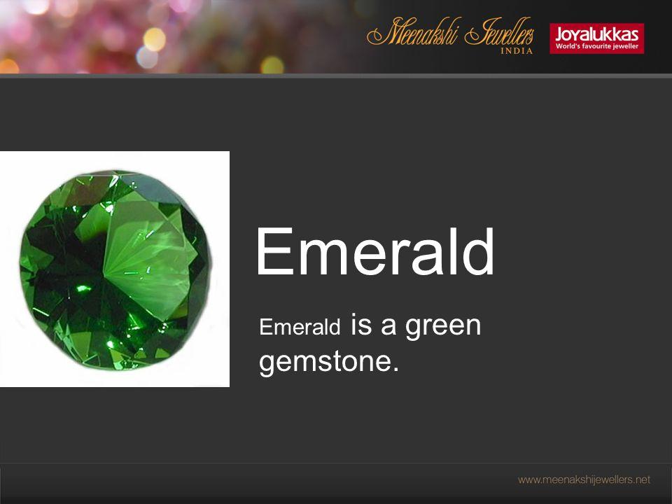 Emerald Emerald is a green gemstone.