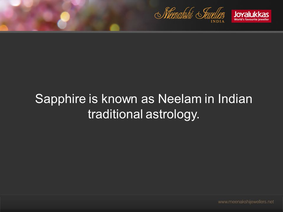 Sapphire is known as Neelam in Indian traditional astrology.