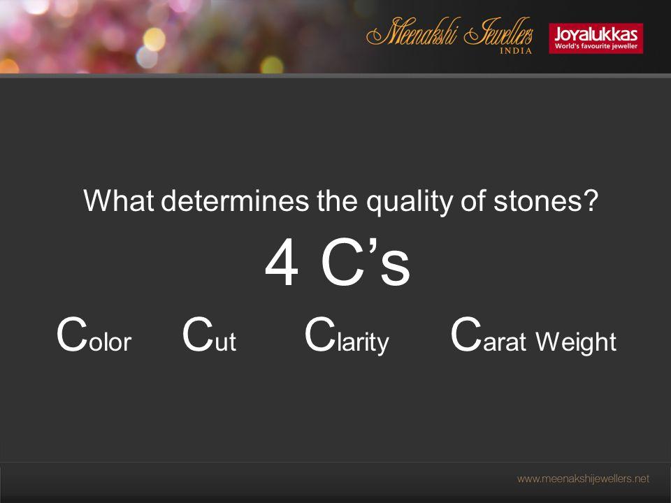 What determines the quality of stones C olor C ut C larity C arat Weight 4 C's
