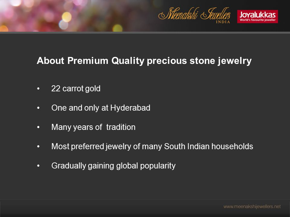 About Premium Quality precious stone jewelry 22 carrot gold One and only at Hyderabad Many years of tradition Most preferred jewelry of many South Indian households Gradually gaining global popularity