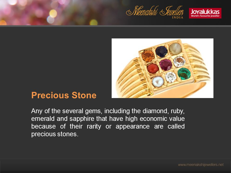 Precious Stone Any of the several gems, including the diamond, ruby, emerald and sapphire that have high economic value because of their rarity or appearance are called precious stones.