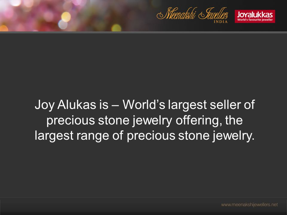 Joy Alukas is – World's largest seller of precious stone jewelry offering, the largest range of precious stone jewelry.