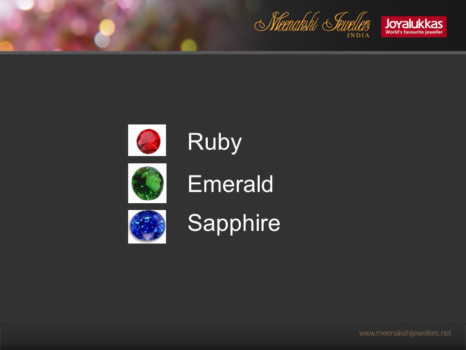 Ruby Ruby is one of the three most preferred highly priced gemstones, the other two being the emerald and sapphire