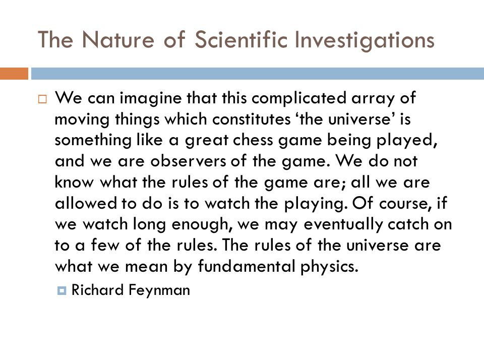 The Nature of Scientific Investigations  We can imagine that this complicated array of moving things which constitutes 'the universe' is something li