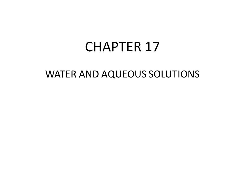 CHAPTER 17 WATER AND AQUEOUS SOLUTIONS