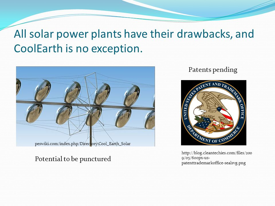 All solar power plants have their drawbacks, and CoolEarth is no exception.
